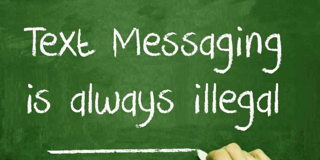 Text Messaging Is always illegal
